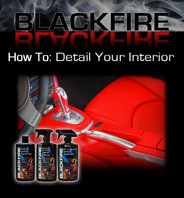 how to detail and protect your interior using blackfire products. Black Bedroom Furniture Sets. Home Design Ideas